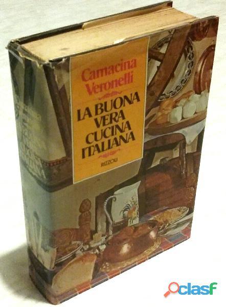 La buona vera cucina italiana di carnacina luigi, veronelli luigi; ed.rizzoli, 1982 ottimo