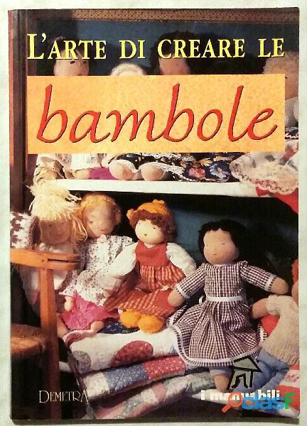 L'arte di creare le bambole 1°Ed.Demetra, novembre 1997 nuovo