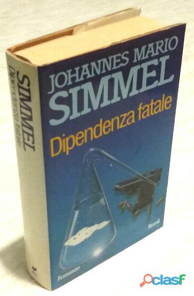 Dipendenza fatale di Simmel Johannes Mario; 1°Ed.Rizzoli, gennaio 1991 come nuovo