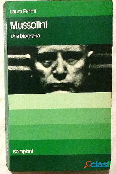 Mussolini: una biografia di Laura Fermi; Ed.Bompiani, Milano 1974 perfetto