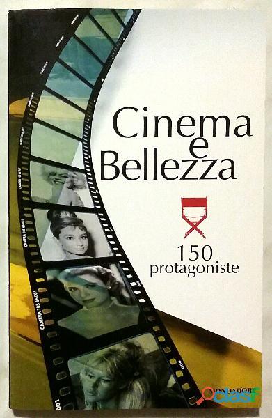 Cinema E Bellezza 150 Protagoniste di Matteo Bonamini, Isabella  Ierimonte Ed.Mondadori, 2009 nuovo