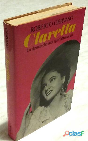 Claretta La donna che morì per Mussolini di Roberto Gervaso 1°Ed.Rizzoli, aprile 1982 perfetto