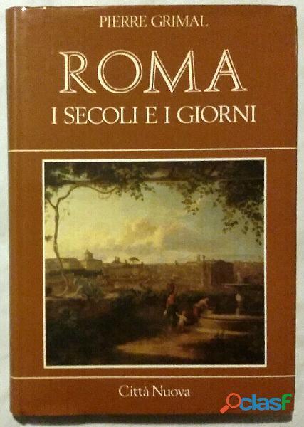 Roma i secoli e i giorni di Pierre Grimal Editore: Città Nuova, Roma 1985 perfetto