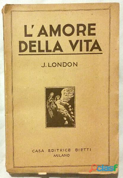 L'amore della vita di Jack London; Casa Editrice Betti, Milano 1931 ottimo