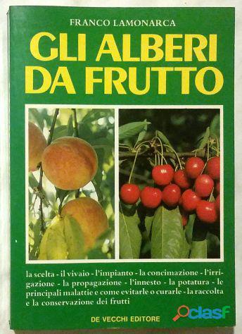 Gli alberi da frutto di Franco Lamonarca Editore: De Vecchi, 1987 come nuovo