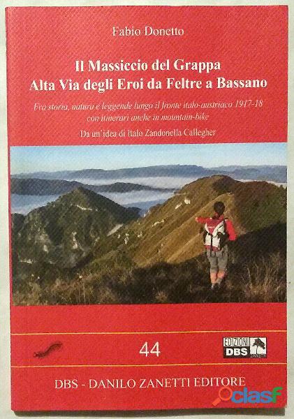 Il Massiccio del Grappa. Alta Via degli Eroi da Feltre a Bassano di F.Donetto Ed.Zanetti, 2013 nuovo
