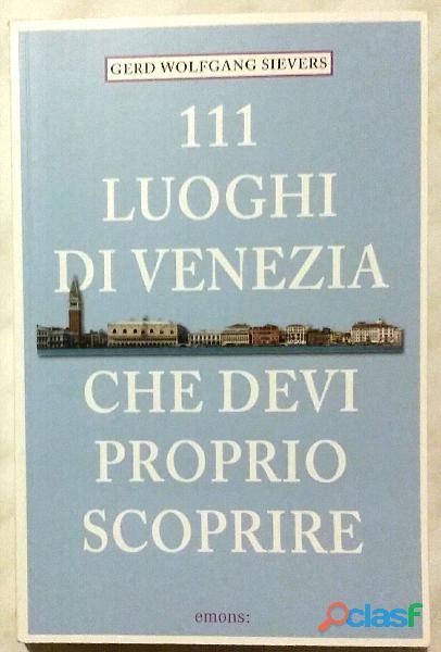 111 luoghi di Venezia che devi proprio scoprire di Gerd W. Sievers Ed.Emons, 2015 nuovo