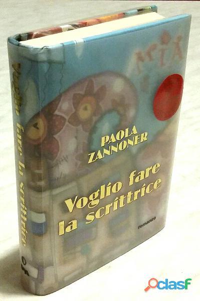 Voglio fare la scrittrice di Paola Zannoner; Ed.De Agostini, 2011 nuovo