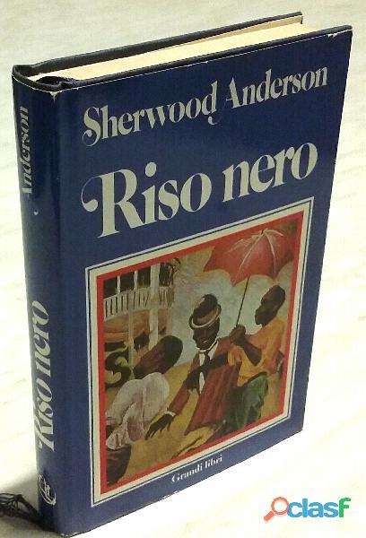 Riso nero di Sherwood Anderson Ed.Euroclub su licenza di Frassinelli, 1984 perfetto