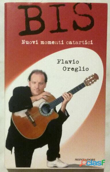 Bis.Nuovi momenti catartici di Flavio Oreglio 1°Ed:Mondadori, gennaio 2003 nuovo