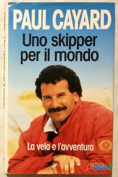 Uno skipper per il mondo di Paul Cayard; 1°Ed.Rizzoli, agosto 1993 come nuovo