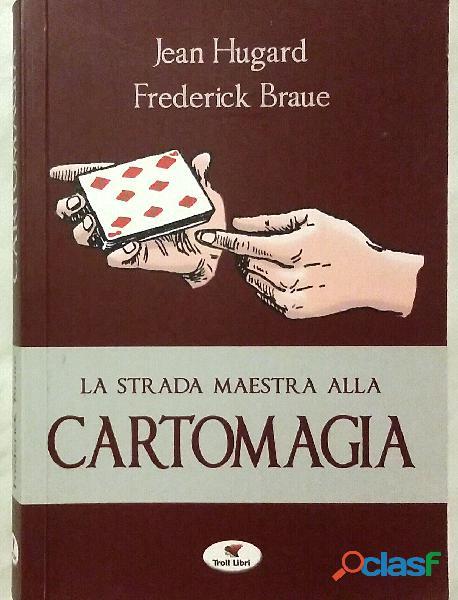 La strada maestra alla cartomagia di Jean Hugard e Frederick Braue Ed: Troll Libri, 2018 come nuovo
