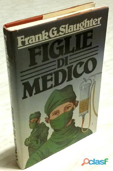 Figlie di medico di Frank G.Slaughter Ed.CDE su licenza dall'Oglio,1982 perfetto