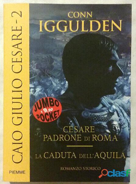 Caio Giulio Cesare 2:Cesare padrone di Roma La caduta dell'Aquila di Conn Iggulden 1°Ed.Piemme, 2007