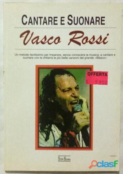 Cantare e suonare. Vasco Rossi; Editore: Sun Books, 1995 come nuovo
