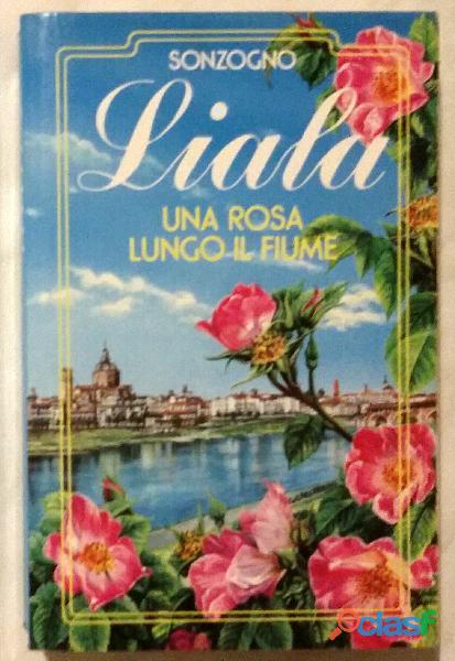 Una rosa lungo il fiume N.15 di Liala; 1°Ed.Sonzogno, giugno 1991 nuovo