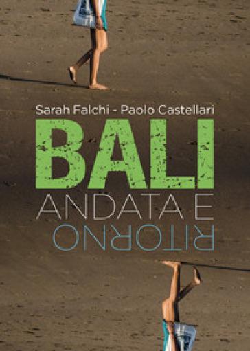 Bali andata e ritorno - Sarah Falchi, Castellari Paolo