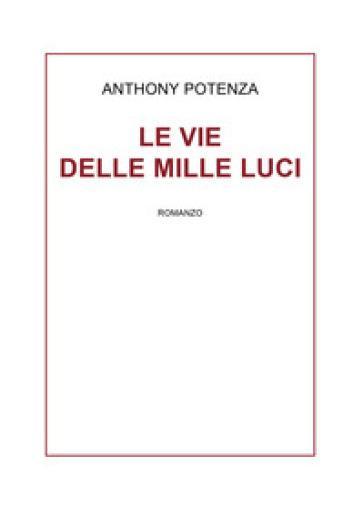 Le vie delle mille luci - Anthony Potenza