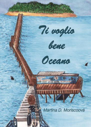 Ti voglio bene oceano - Martina D. Moriscoova