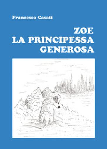 Zoe la principessa generosa - Francesca Casati