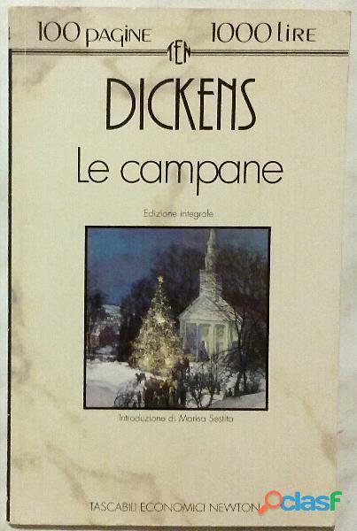 Le campane. Ed.integrale di Charles Dickens 1°Ed.Newton Compton, 1993 come nuovo