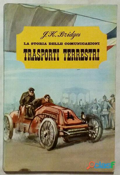 TrasportI terrestri di J.K.Bridges; Ed.De Agostini, 1963 ottimo