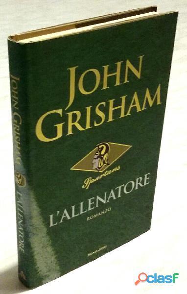 L'allenatore di John Grisham; Ed.Mondadori, settmbre 2003 nuovo