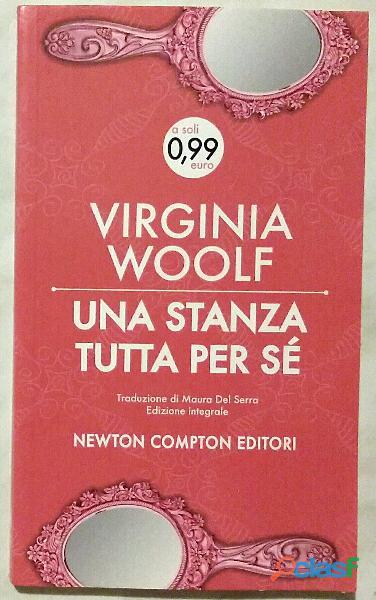 Una Stanza Tutta Per Sé. Ediz. Integrale di Virginia Woolf; 1°Ed. Newton Compton Editori, 2013 nuovo