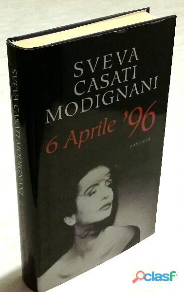 6 APRILE '96 di Sveva Casati Modignani Ed.Mondolibri su licenza Sperling & Kupfer, 2003 nuovo