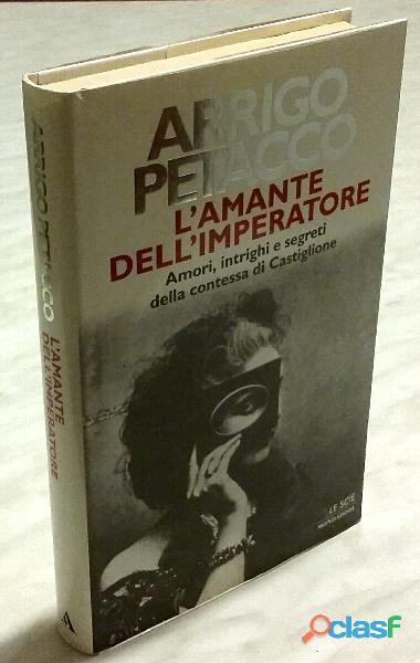 L'amante dell'imperatore: Amori, intrighi e segreti della contessa di Castiglione di Arrigo Petacco