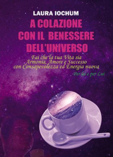 A colazione con il benessere dell'universo. per lei e per