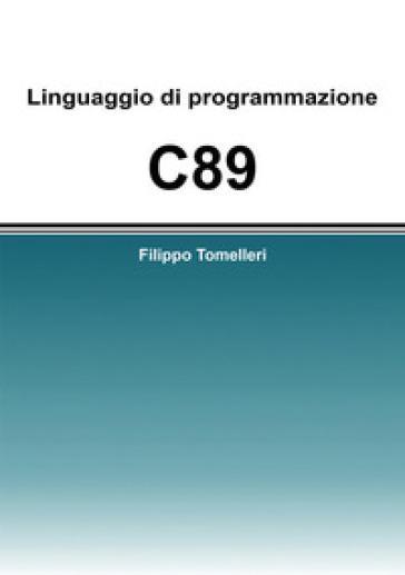 Linguaggio di programmazione c89 - filippo tomelleri