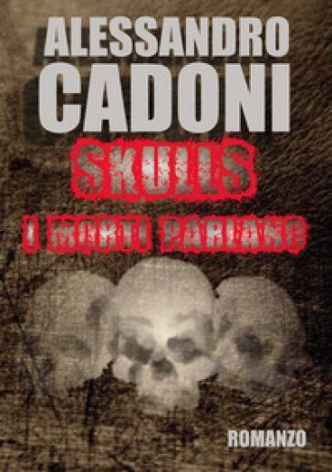 Skulls. i morti parlano - alessandro cadoni
